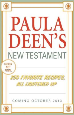 Paula Deen's New Testament: 250 Favorite Recipes, All Lightened